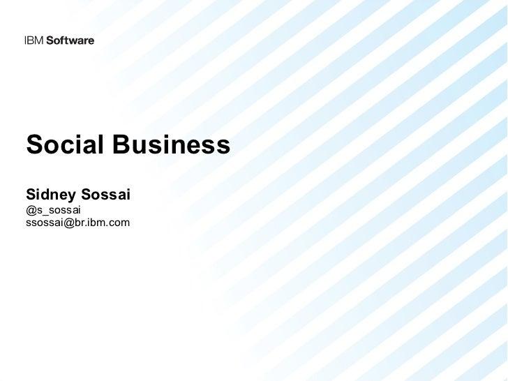 Social BusinessSidney Sossai@s_sossaissossai@br.ibm.com