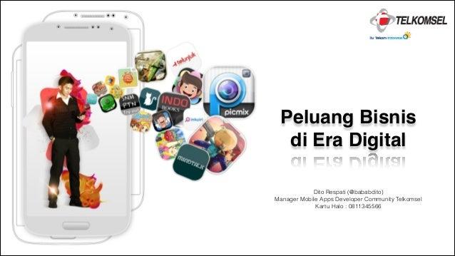 Peluang Bisnis ! di Era Digital Dito Respati (@bababdito) Manager Mobile Apps Developer Community Telkomsel Kartu Halo : 0...
