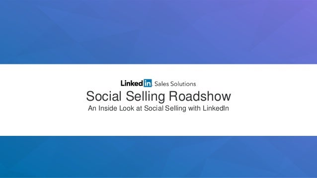 Social Selling Roadshow An Inside Look at Social Selling with LinkedIn