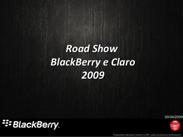 Propriedade intelectual Cenário 2 e DR+, para uso exclusivo da Blackberry Road ShowRoad Show BlackBerry e ClaroBlackBerry ...