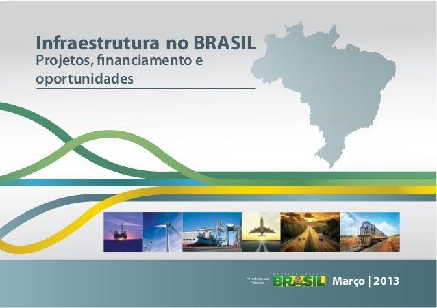 Março | 2013Projetos, financiamento eoportunidadesInfraestrutura no BRASILMinistério daFazenda