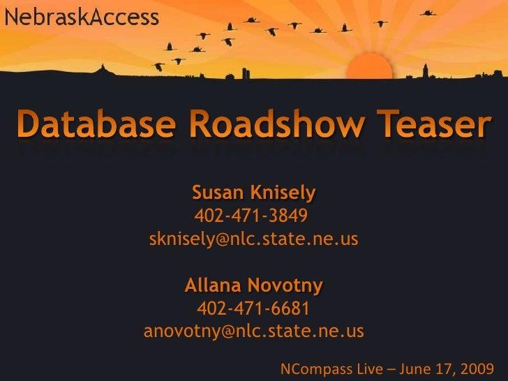 Database Roadshow Teaser<br />Susan Knisely<br />402-471-3849 <br />sknisely@nlc.state.ne.us<br />Allana Novotny<br />402-...