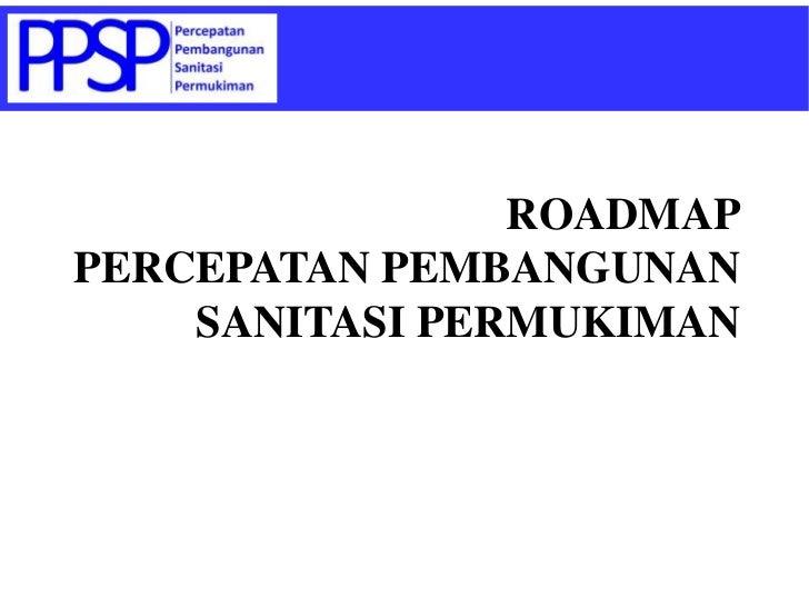 ROADMAPPERCEPATAN PEMBANGUNAN SANITASI PERMUKIMAN<br />