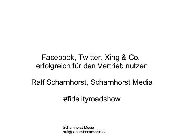 Scharnhorst Media ralf@scharnhorstmedia.de Facebook, Twitter, Xing & Co. erfolgreich für den Vertrieb nutzen Ralf Scharnho...
