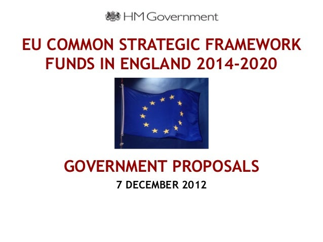 EU COMMON STRATEGIC FRAMEWORK   FUNDS IN ENGLAND 2014-2020    GOVERNMENT PROPOSALS         7 DECEMBER 2012