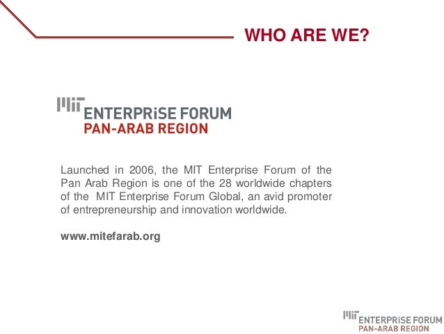 WHO ARE WE? Launched in 2006, the MIT Enterprise Forum of the Pan Arab Region is one of the 28 worldwide chapters of the M...
