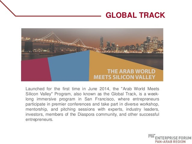 """Launched for the first time in June 2014, the """"Arab World Meets Silicon Valley"""" Program, also known as the Global Track, ..."""