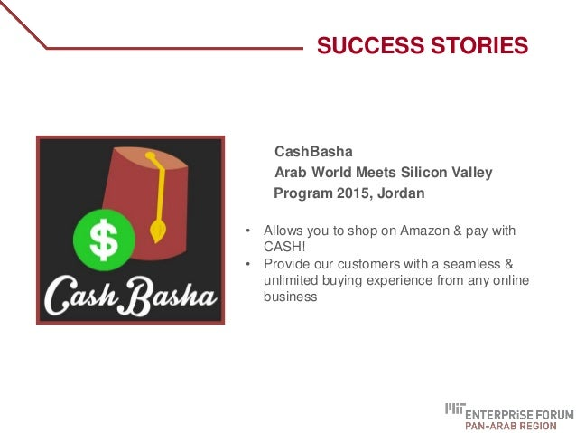 SUCCESS STORIES CashBasha Arab World Meets Silicon Valley Program 2015, Jordan • Allows you to shop on Amazon & pay with C...