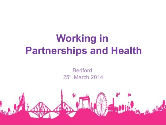Working in Partnerships and Health Bedford 25th March 2014