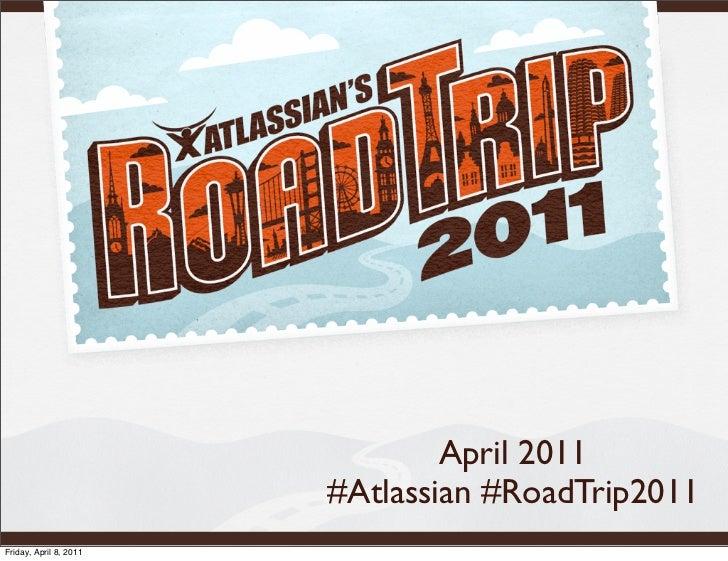 April 2011                        #Atlassian #RoadTrip2011Friday, April 8, 2011