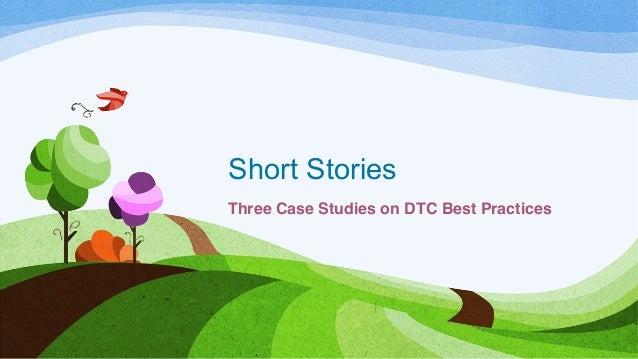 Short Stories Three Case Studies on DTC Best Practices