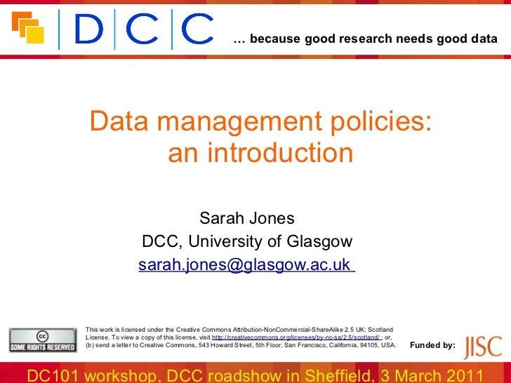 Data management policies: an introduction Sarah Jones DCC, University of Glasgow [email_address]