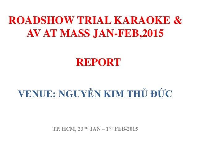 REPORT VENUE: NGUYỄN KIM THỦ ĐỨC TP. HCM, 23RD JAN – 1ST FEB-2015 ROADSHOW TRIAL KARAOKE & AV AT MASS JAN-FEB,2015