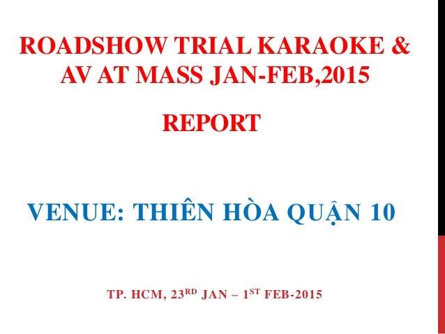 REPORT VENUE: THIÊN HÒA QUẬN 10 TP. HCM, 23RD JAN – 1ST FEB-2015 ROADSHOW TRIAL KARAOKE & AV AT MASS JAN-FEB,2015