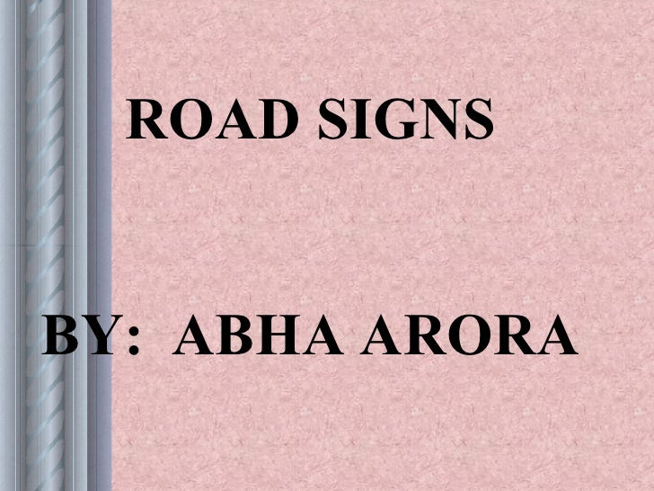 ROAD SIGNS   BY: ABHA ARORA