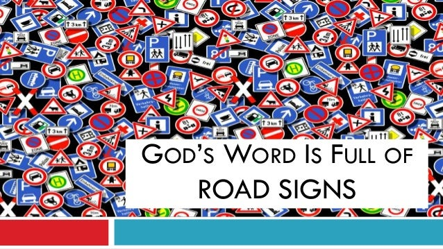 1GOD'S WORD IS FULL OF   ROAD SIGNS