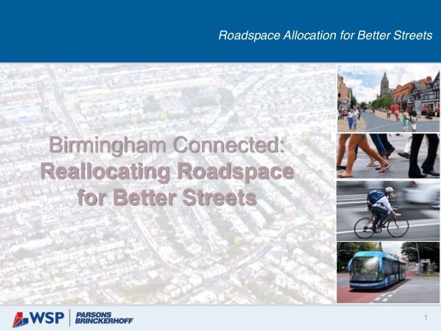 1 Birmingham Connected: Reallocating Roadspace for Better Streets Roadspace Allocation for Better Streets