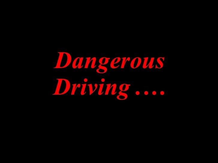 Dangerous Driving .…