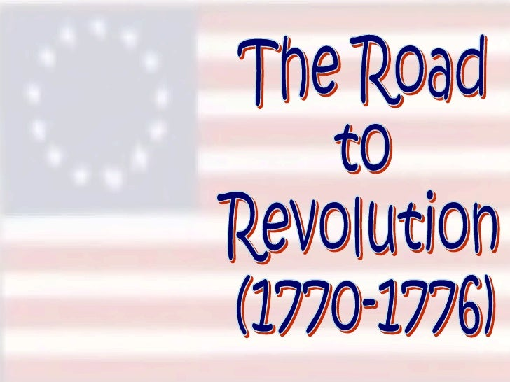 The Road  to  Revolution (1770-1776)