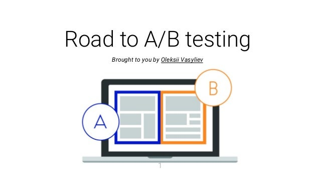 Road to A/B testing Brought to you by Oleksii Vasyliev 1