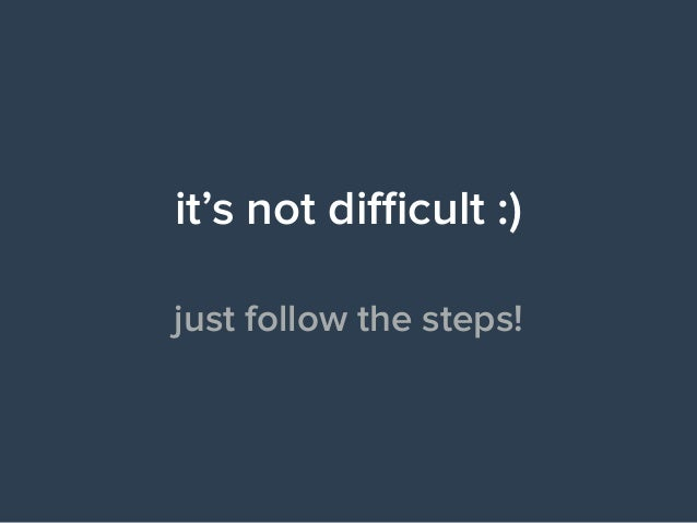it's not difficult :)