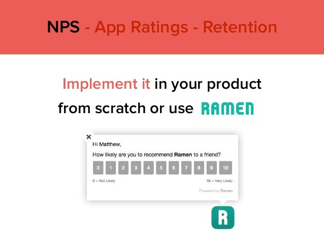 Implement it in your product from scratch or use NPS - App Ratings - Retention