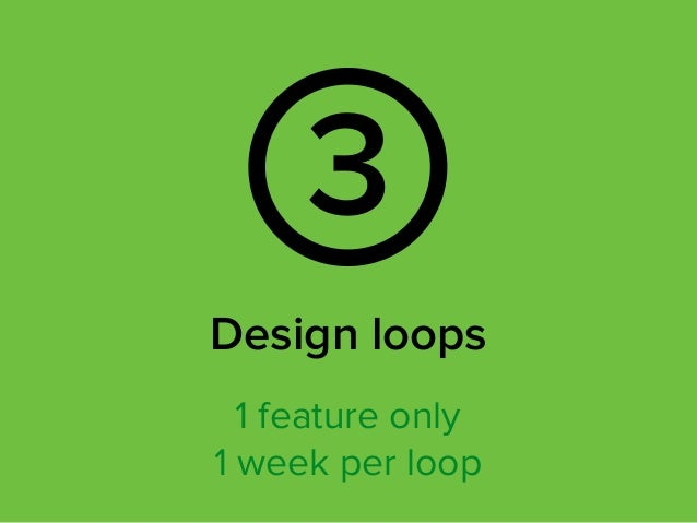 Design loops 3 1 feature only 1 week per loop