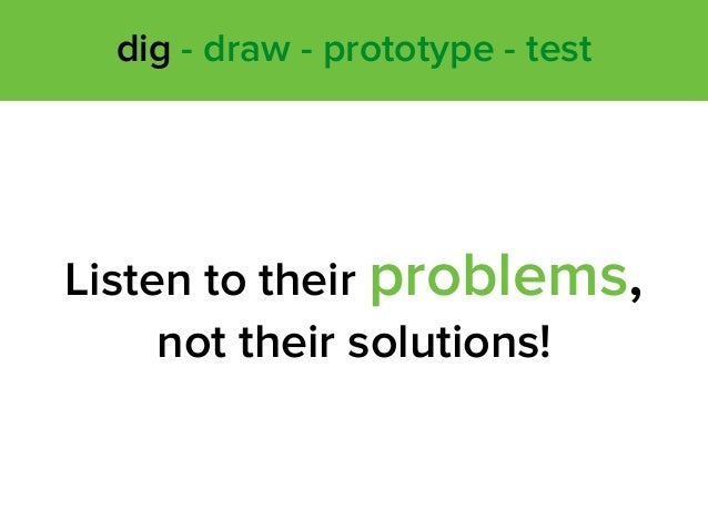 Listen to their problems,