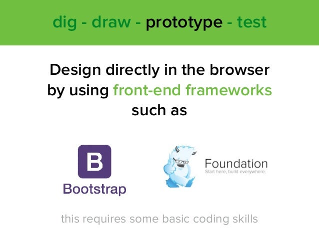 Design directly in the browser by using front-end frameworks such as dig - draw - prototype - test this requires some bas...