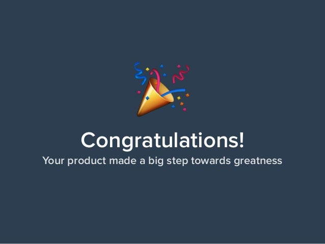 Congratulations! Your product made a big step towards greatness