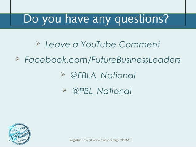 Do you have any questions?         Leave a YouTube Comment   Facebook.com/FutureBusinessLeaders                @FBLA_Na...
