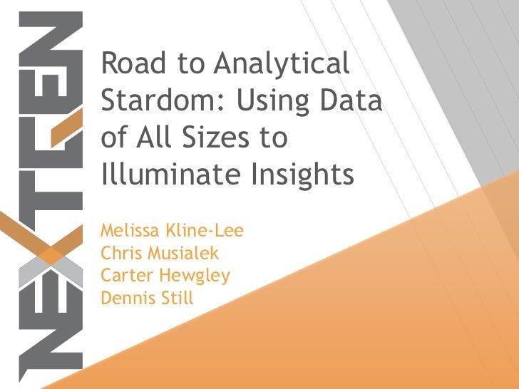 Road to AnalyticalStardom: Using Dataof All Sizes toIlluminate InsightsMelissa Kline-LeeChris MusialekCarter HewgleyDennis...