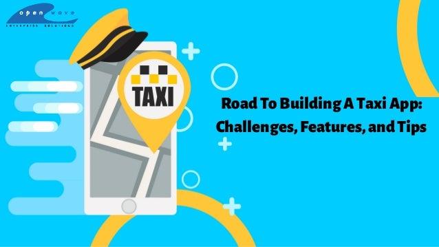 RoadToBuildingATaxiApp: Challenges,Features,andTips