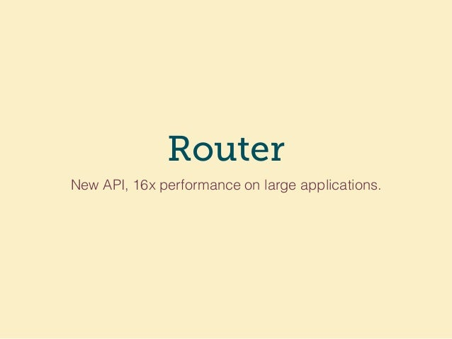 Router New API, 16x performance on large applications.