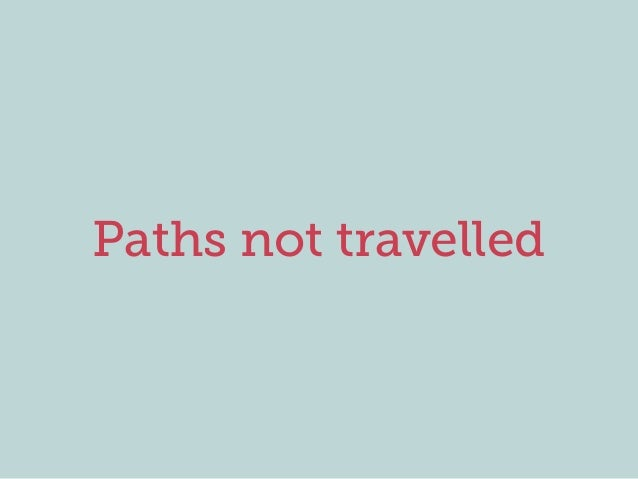 Paths not travelled