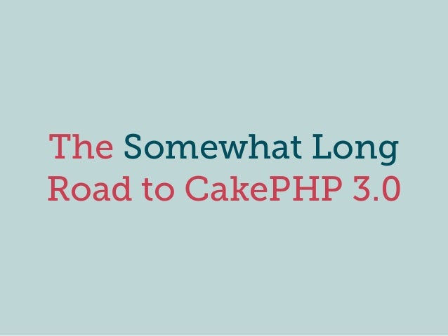 The Somewhat Long Road to CakePHP 3.0
