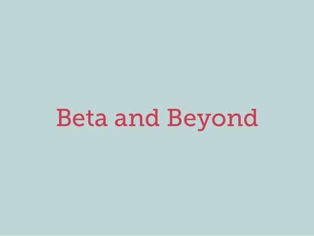 Beta and Beyond