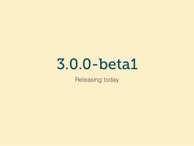 3.0.0-beta1 Releasing today