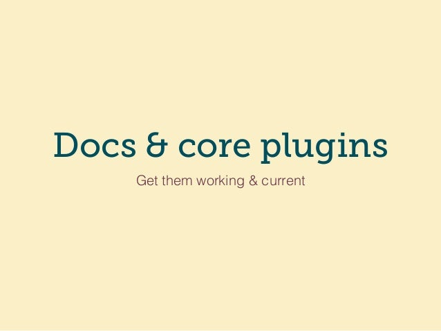 Docs & core plugins Get them working & current
