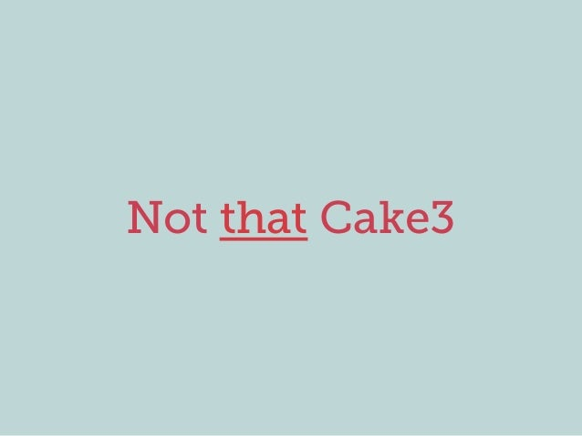 Not that Cake3