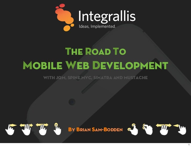 The Road toMobile Web Development   with jqm, spine.mvc, sinatra and mustache            By Brian Sam-Bodden              ...