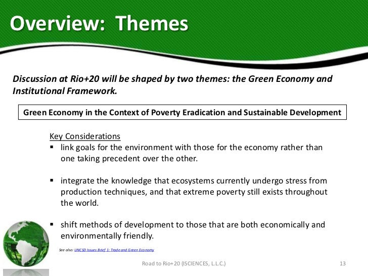 Overview: ThemesDiscussion at Rio+20 will be shaped by two themes: the Green Economy andInstitutional Framework.  Green Ec...