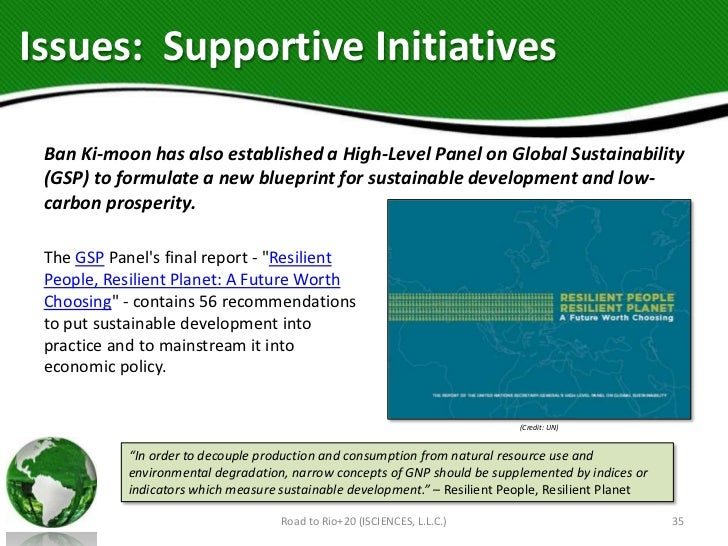 Issues: Supportive Initiatives Ban Ki-moon has also established a High-Level Panel on Global Sustainability (GSP) to formu...