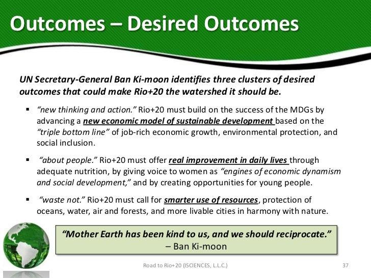 Outcomes – Desired OutcomesUN Secretary-General Ban Ki-moon identifies three clusters of desiredoutcomes that could make R...