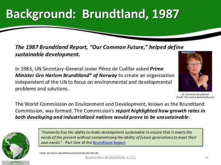 """Background: Brundtland, 1987 The 1987 Brundtland Report, """"Our Common Future,"""" helped define sustainable development. In 19..."""