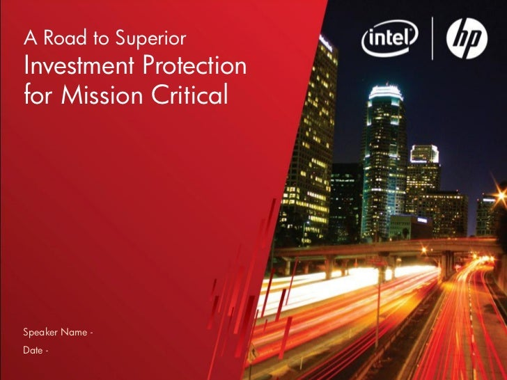 A Road to SuperiorInvestment Protectionfor Mission CriticalSpeaker Name -Date -