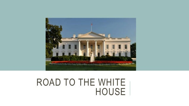 ROAD TO THE WHITE HOUSE