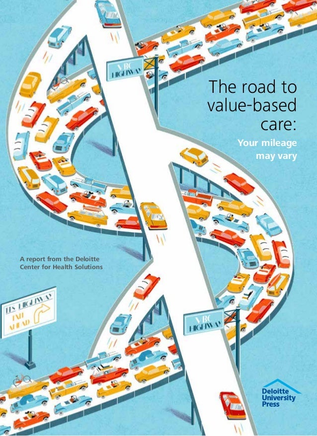 The road to value-based care: Your mileage may vary A report from the Deloitte Center for Health Solutions