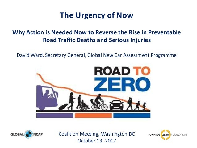 The Urgency of Now Why Action is Needed Now to Reverse the Rise in Preventable Road Traffic Deaths and Serious Injuries Da...