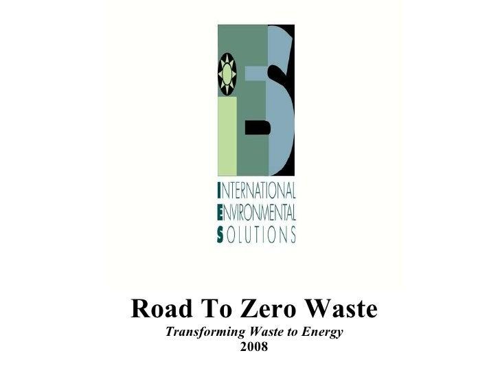 Road To Zero Waste Transforming Waste to Energy 2008